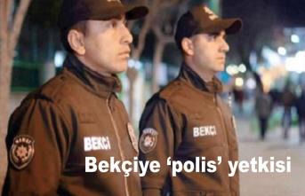 Bekçiye 'polis' yetkisi