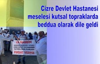 Cizre Devlet Hastanesi meselesi kutsal topraklarda beddua olarak dile geldi