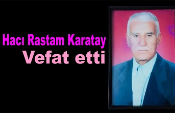 Hacı Rastam Karatay vefat etti