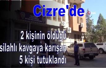 Cizre'de 2 kişinin öldüğü silahlı kavgaya karışan 5 kişi tutuklandı