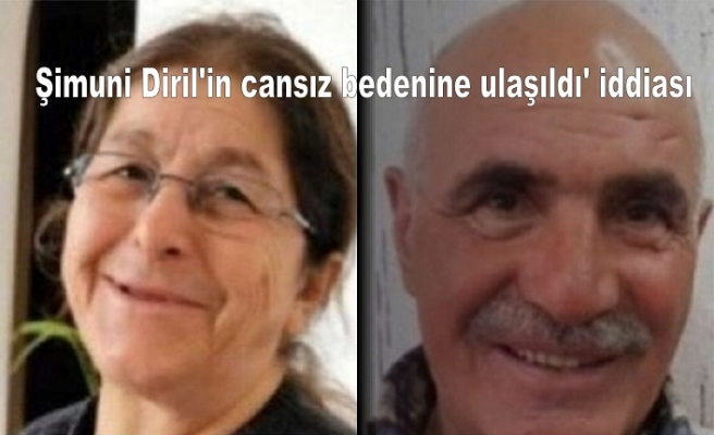 Şimuni Diril'in cansız bedenine ulaşıldı' iddiası