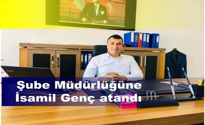 İsmail Genç, İlçeMilli Eğitim Müdürlüğü'nde Şube Müdürlüğü görevine atandı.