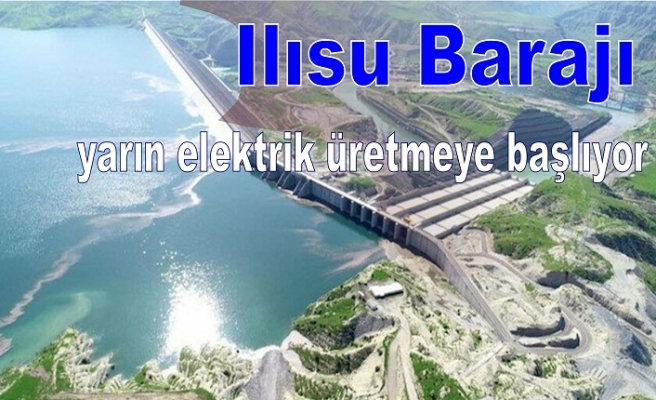 Ilısu Barajı yarın Elektrik üretmeye başlayacak