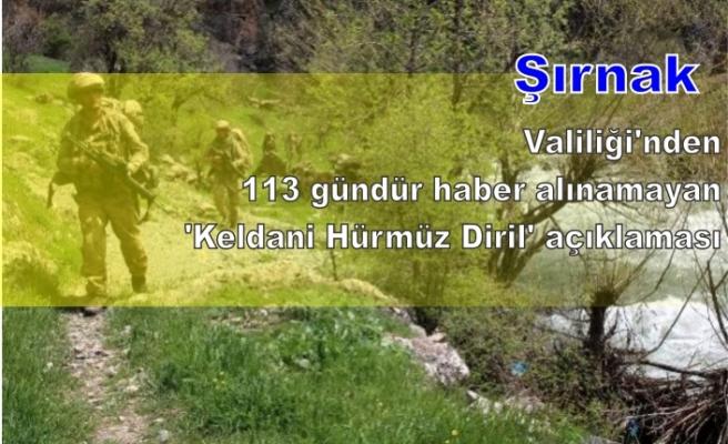 Şırnak Valiliği'nden 113 gündür haber alınamayan 'Keldani Hürmüz Diril' açıklaması