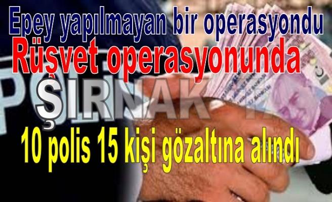 Rüşvet operasyonunda 10 polis 15 kişi gözaltına alındı
