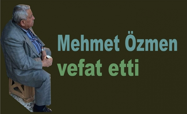 Mehmet Özmen vefat etti