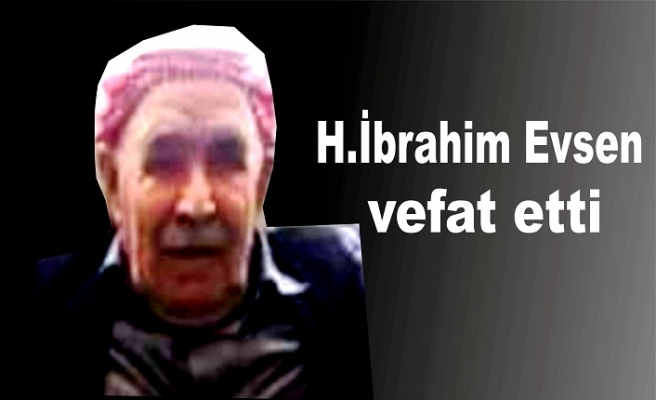 H.İbrahim Evsen Vefat etti