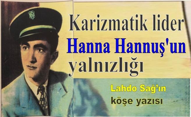 Karizmatik lider Hanna Hannuş'un yalnızlığı