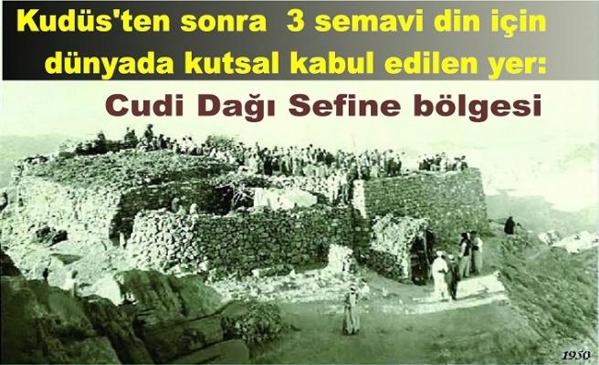 Kudüs'ten sonra 3 semavi din için dünyada kutsal kabul edilen yer: Cudi Dağı Sefine bölgesi
