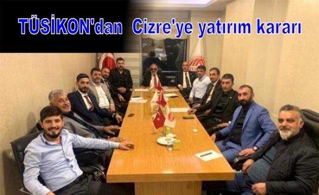 TÜSİKON'dan  Cizre'ye yatırım kararı