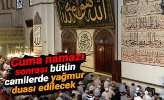 Cuma namazı sonrası bütün camilerde yağmur duası edilecek