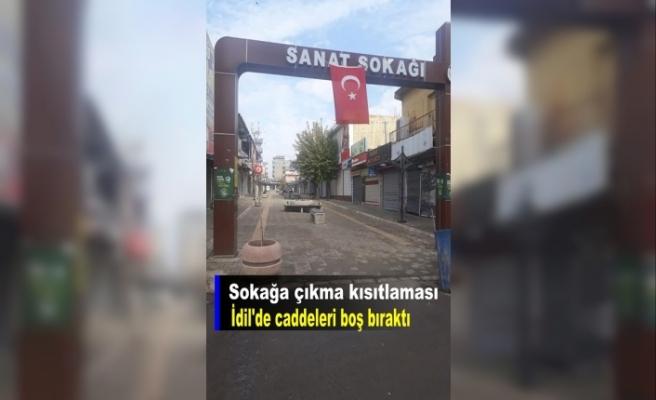 Sokağa çıkma kısıtlaması İdil'de sokakları boş bıraktı
