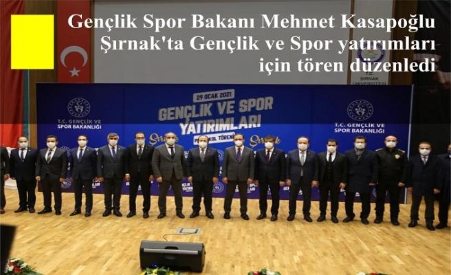 Gençlik Spor Bakanı Mehmet Kasapoğlu Şırnak'ta Gençlik ve Spor yatırımları için tören düzenledi