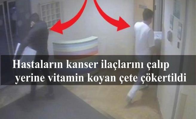 Hastaların kanser ilaçlarını çalıp yerine vitamin koyan çete çökertildi