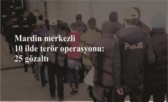 Mardin merkezli 10 ilde operasyonu: 25 gözaltı