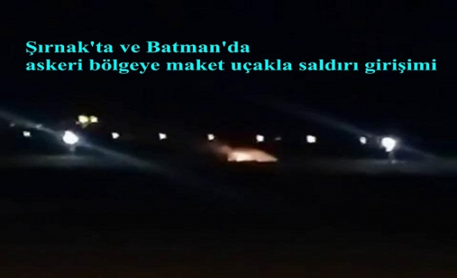 Şırnak'ta ve Batman'da askeri bölgeye maket uçakla saldırı girişimi