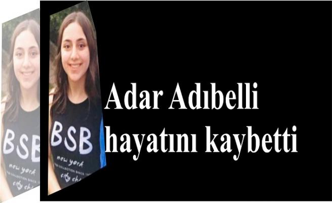 Adar Adıbelli hayatını kaybetti