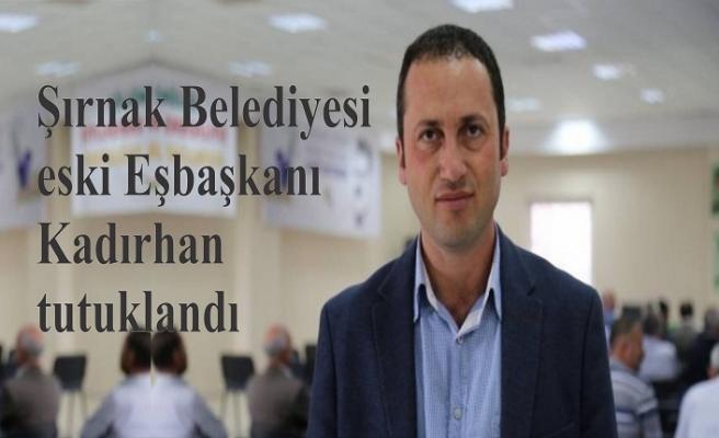 Şırnak Belediyesi eski Eşbaşkanı Kadırhan tutuklandı