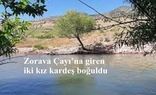 Zorava Çayı'na giren iki kız kardeş boğuldu