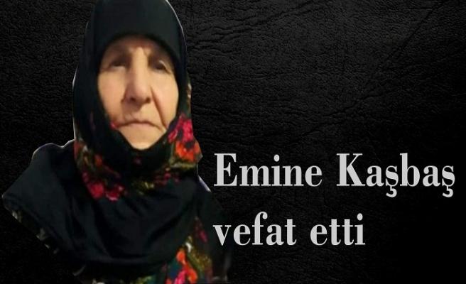 Emine Kaşbaş vefat etti