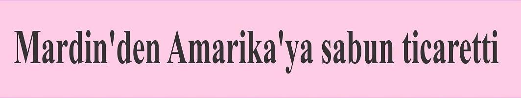 Mardin'den Amarika'ya sabun ticaretti