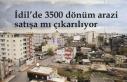 İdil'de 3500 dönüm arazi satışa mı çıkarılıyor