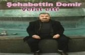 Şehabettin Demir vefat etti