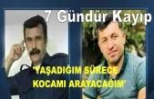 'YAŞADIĞIM SÜRECE KOCAMI ARAYACAĞIM' 7 Gündür Kayıp