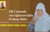 İdil Çarşısında söze sığmayan kadın Perihane Binici