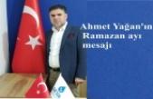Ahmet Yağan'ın Ramazan ayı mesajı