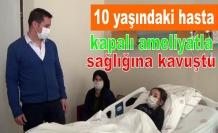 10 yaşındaki hasta kapalı ameliyatla sağlığına kavuştu