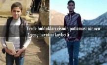 Yerde buldukları cismin patlaması sonucu 2 genç hayatını kaybetti