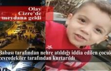 Babası tarafından nehre atıldığı iddia edilen çocuk çevredekiler tarafından kurtarıldı