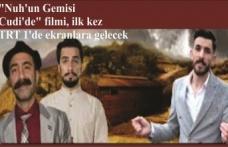 """Şırnak'ta çekilen """"Nuh'un Gemisi Cudi'de"""" filmi, ilk kez TRT 1'de ekranlara gelecek"""