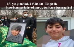 13 yaşında Sinan Toptik korkunç bir cinayete kurban...