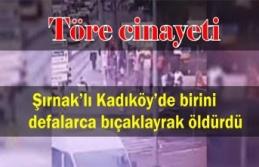 Şırnak'lı 20 yıl sonra töre intikamını Kadıköy'de aldı Bıçaklanarak öldürüldü