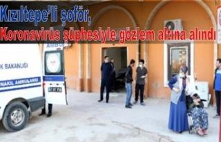 Kızıltepe'li Şoför Koronavirüs şuphesiyle...