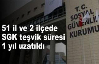 51 il ve 2 ilçede SGK teşvik süresi 1 yıl uzatıldı