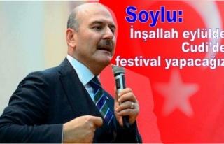 Soylu: İnşallah eylülde Cudi'de festival yapacağız