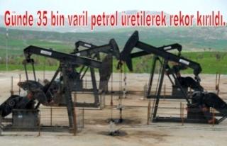 Günde 35 bin varil petrol üretilerek rekor kırıldı.