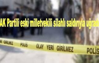 AK Partili eski milletvekili silahlı saldırıyla...