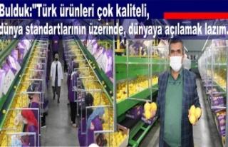 """Bulduk:""""Türk ürünleri çok kaliteli, dünya..."""