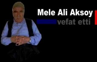Mele Ali Aksoy vefat etti