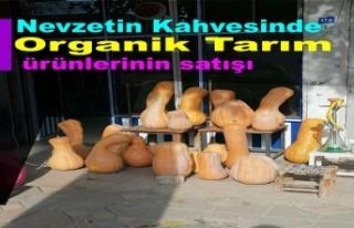 Nevzetin Kahvesinde Organik Tarım ürünlerinin satışı