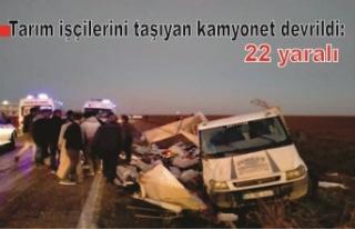Tarım işçilerini taşıyan kamyonet devrildi: 22...