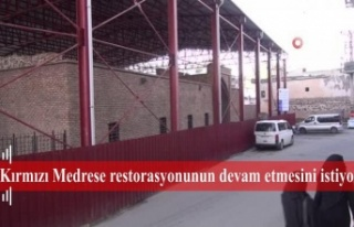 Kırmızı Medrese restorasyonunun devam etmesini...