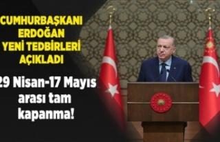 Erdoğan: 29 Nisan - 17 Mayıs arası tam kapanmaya...
