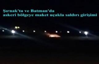 Şırnak'ta ve Batman'da askeri bölgeye...