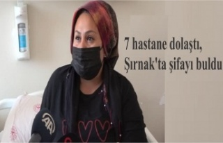 7 hastane dolaştı, Şırnak'ta şifayı buldu