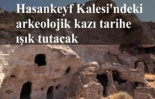 Hasankeyf Kalesi'ndeki arkeolojik kazı tarihe...